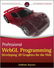 Review: Professional WebGL Programming: Developing 3D Graphics for the Web by Andreas Anyuru