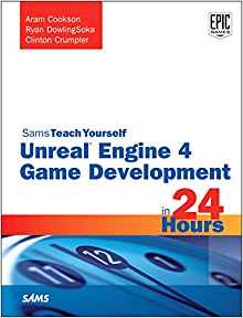 Review: Unreal Engine 4 Game Development in 24 Hours by Aram Cookson, Ryan DowlingSoka, and Clinton Crumpler