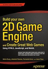 Review: Build your own 2D Game Engine and Create Great Web Games: Using HTML5, JavaScript, and WebGL by Kelvin Sung, Jebediah Pavleas, Fernando Arnez, Jason Pace