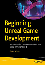 Review: Beginning Unreal Game Development: Foundation for Simple to Complex Games Using Unreal Engine 4 by David Nixon