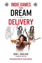 Review: Indie Games: From Dream to Delivery by Don L. Daglow